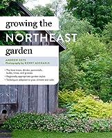Growing the Northeast Garden (Regional Ornamental Gardening)