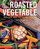 The Roasted Vegetable, Revised Edition: How to Roast Everything from Artichokes to Zucchini, for...