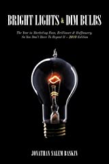Bright Lights & Dim Bulbs: The Year in Marketing Buzz, Brilliance & Buffoonery, So You Don't Have to Repeat It -- 2010 Edition Paperback