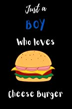 Just a Boy who loves Cheese Burger: Gift Idea For Cheese Burger Lovers | Notebook Journal Notebook to Write In for Notes |...