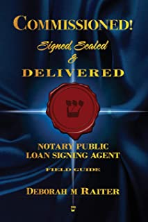 Commissioned! Signed, Sealed & Delivered!: General Notary / Loan Signing Agent Fast Track For Success!