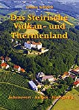 Das Steirische Vulkan-und Thermenland: Sehenswert Kurios Einzigartig - Johann Schleich