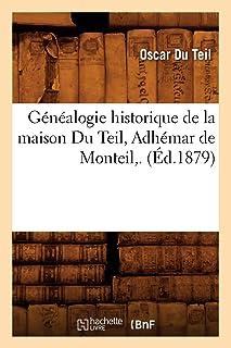 Généalogie historique de la maison Du Teil, Adhémar de Monteil,. (Éd.1879)