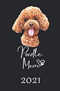 POODLE MOM 2021: Monthly Weekly Daily Planner | Cute Dogs Planner | Dated Week Day Month Calendar 2021 With US Holidays 20...