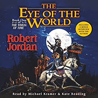 The Eye of the World     Book One of The Wheel of Time              Written by:                                                                                                                                 Robert Jordan                               Narrated by:                                                                                                                                 Kate Reading,                                                                                        Michael Kramer                      Length: 29 hrs and 57 mins     458 ratings     Overall 4.8