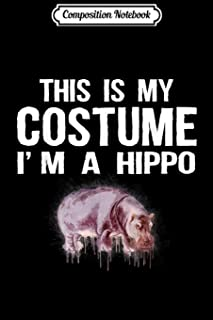 Composition Notebook: This Is My Costume I'm A Hippo Funny Halloween Journal/Notebook Blank Lined Ruled 6x9 100 Pages