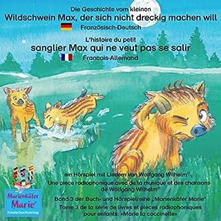 Die Geschichte vom kleinen Wildschwein Max, der sich nicht dreckig machen will. Deutsch-Französisch Titelbild