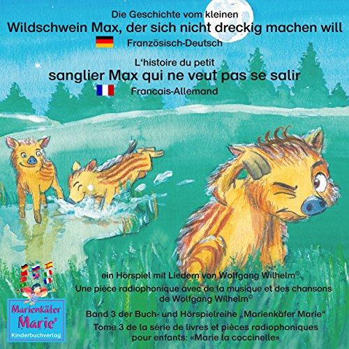 Die Geschichte vom kleinen Wildschwein Max, der sich nicht dreckig machen will. Deutsch-Französisch audiobook cover art