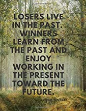 Losers live in the past. Winners learn from the past and enjoy working in the present toward the future.: 110 Lined Pages Motivational Notebook with Quote by Denis Waitley
