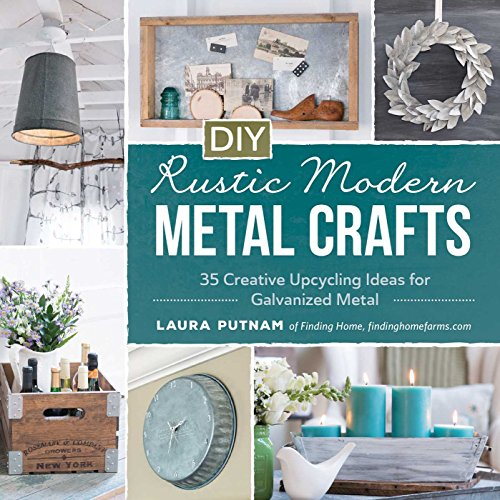 DIY Rustic Modern Metal Crafts: 35 Creative Upcycling Ideas for Galvanized Metal (English Edition)