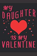 MY DAUGHTER Is My VALENTINE: Lined Blank Paper Notebook For Happy Valentines Day With a special Interior, Valentines day j...
