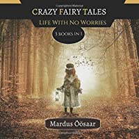 Crazy Fairy Tales: Life With No Worries