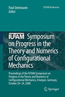 IUTAM Symposium on Progress in the Theory and Numerics of Configurational Mechanics: Proceedings of the IUTAM Symposium he...