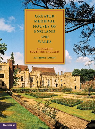 Greater Medieval Houses of England and Wales, 1300–1500: Volume 3, Southern England