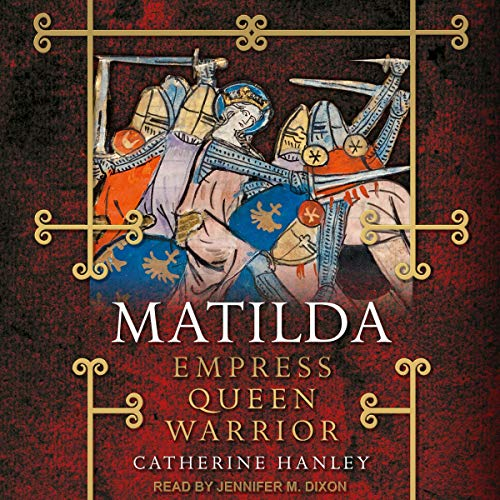 Matilda     Empress, Queen, Warrior              By:                                                                                                                                 Catherine Hanley                               Narrated by:                                                                                                                                 Jennifer M. Dixon                      Length: 12 hrs and 57 mins     Not rated yet     Overall 0.0