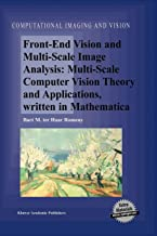 Front-End Vision And Multi-Scale Image Analysis: Multi-scale Computer Vision Theory and Applications, written in Mathematica (Computational Imaging and Vision)