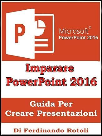 Imparare PowerPoint 2016: Guida per creare presentazioni