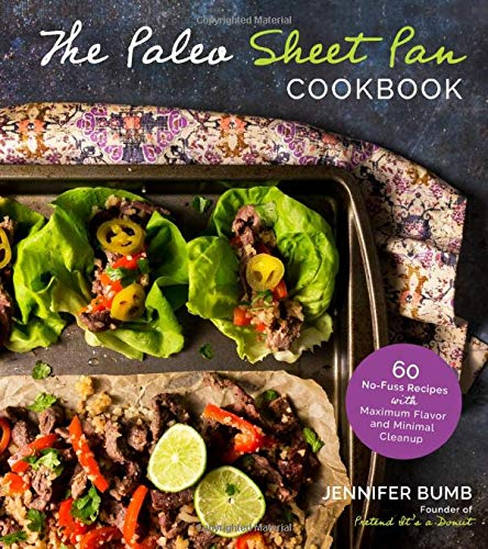 Paleo Sheet Pan Cookbook, The: 60 No-Fuss Recipes with Maximum Flavor and Minimal Cleanup