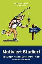 Motiviert Studiert - Dein Weg zu weniger Stress, mehr Freizeit und besseren Noten: Clever das Lernen lernen mit den genial...