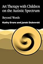 Art Therapy with Children on the Autistic Spectrum: Beyond Words