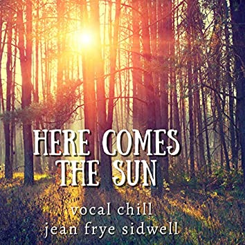 Here Comes the Sun - Vocal Chill