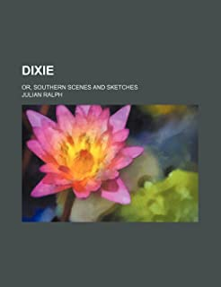 Dixie; Or, Southern Scenes and Sketches