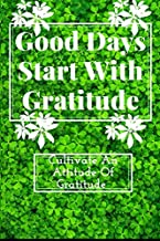 Good Days start with gratitude journal: :Practice gratitude and Daily Reflection -52 Weeks of Mindful Thankfulness with Gratitude and Motivational