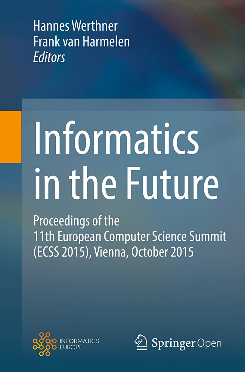 囲む事すぐにInformatics in the Future: Proceedings of the 11th European Computer Science Summit (ECSS 2015), Vienna, October 2015 (English Edition)