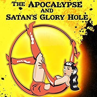 The Apocalypse and Satan's Glory Hole audiobook cover art