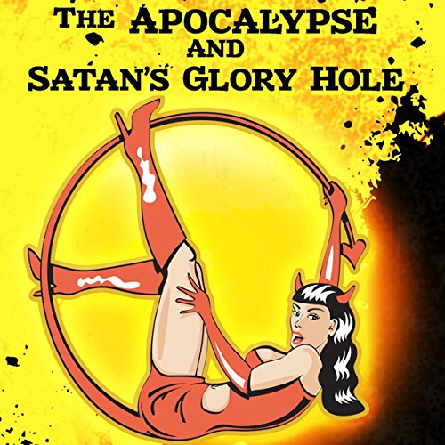 The Apocalypse and Satan's Glory Hole cover art