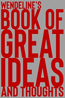 Wendeline's Book of Great Ideas and Thoughts: 150 Page Dotted Grid and individually numbered page Notebook with Colour Sof...
