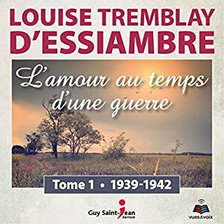 L'amour au temps d'une guerre 1     1939-1942              Written by:                                                                                                                                 Louise Tremblay-D'Essiambre                               Narrated by:                                                                                                                                 Louise Tremblay-D'Essiambre                      Length: 9 hrs and 32 mins     1 rating     Overall 5.0