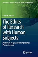 The Ethics of Research with Human Subjects: Protecting People, Advancing Science, Promoting Trust (International Library of Ethics, Law, and the New Medicine)