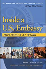 Inside a U.S. Embassy: Diplomacy at Work, All-New, Third Edition of the Essential Guide to the Foreign Service Kindle Edition