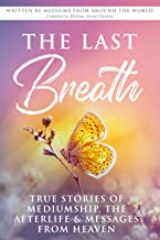 The Last Breath: True Stories of Mediumship, the Afterlife & Messages from Heaven
