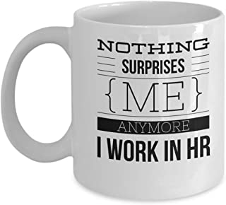 HR Manager Coffee Mug - Nothing Surprises Me Anymore I Work In - Office Gift - 11oz White Ceramic Cup