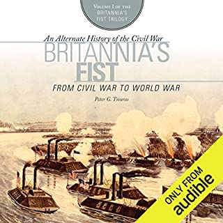 Britannia's Fist: From Civil War to World War                   Written by:                                                                                                                                 Peter G. Tsouras                               Narrated by:                                                                                                                                 Phil Holland                      Length: 9 hrs and 33 mins     Not rated yet     Overall 0.0