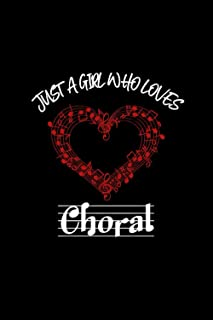 just a girl who loves choral: Lined Notebook / Journal Gift, 120 Pages, 6x9, Soft Cover, Matte Finish