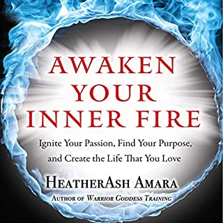 Awaken Your Inner Fire     Ignite Your Passion, Find Your Purpose, and Create the Life That You Love              By:                                                                                                                                 HeatherAsh Amara                               Narrated by:                                                                                                                                 Rebecca Roberts                      Length: 3 hrs and 23 mins     1 rating     Overall 3.0