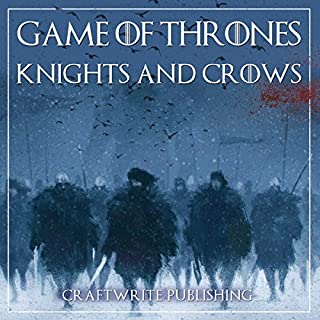 Game of Thrones: A Look at the Knights and Crows     Game of Thrones Mysteries and Lore, Book 7              By:                                                                                                                                 CraftWrite Publishing                               Narrated by:                                                                                                                                 Johnny Robinson                      Length: 1 hr and 16 mins     34 ratings     Overall 4.1