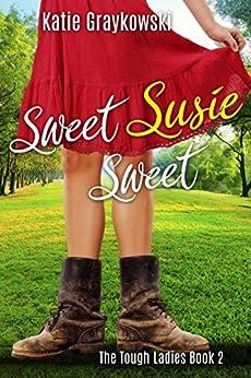 Sweet Susie Sweet (The Tough Ladies Book 2) by [Katie Graykowski]
