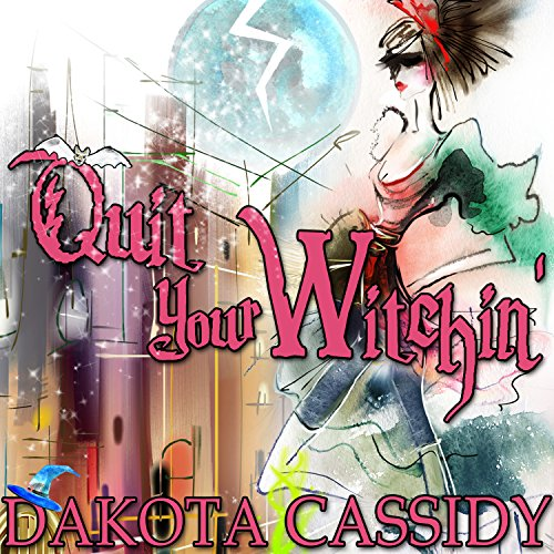Quit Your Witchin' Audiobook By Dakota Cassidy cover art