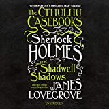 The Cthulhu Casebooks: Sherlock Holmes and the Shadwell Shadows (The Cthulhu Casebooks Series) (The Cthulhu Casebooks Series, 1)