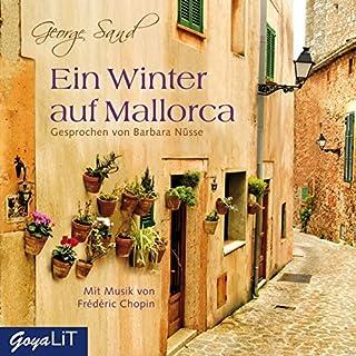 Ein Winter auf Mallorca                   Autor:                                                                                                                                 George Sand                               Sprecher:                                                                                                                                 Barbara Nüsse                      Spieldauer: 2 Std. und 29 Min.     11 Bewertungen     Gesamt 3,5
