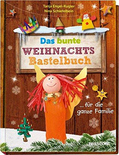Das bunte Weihnachts-Bastelbuch ... für die ganze Familie: Adventskalender und Christbaumschmuck, Weihnachtskarte und Lebkuchen-Mann (Rätsel, Spaß, Spiele)