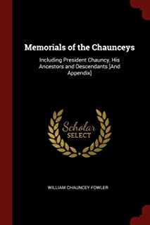 Memorials of the Chaunceys: Including President Chauncy, His Ancestors and Descendants [and Appendix]