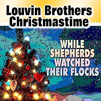 Louvin Brothers Christmastime (While Shepherds Watched Their Flocks)