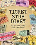Ticket Stub Diary - For Serious Ticket Stub Organizers!: The perfect scrapbook to organize your ticket collection from movies, concerts, theater shows and sports games!