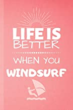 Life Is Better When You Windsurf: Windsurfing Notebook & Journal Quote - Water Sport Diary To Write In (110 Lined Pages, 6 x 9 in) For Surfer - Surfing, Kids, Boys, Girls (Windsurfing Notebooks)