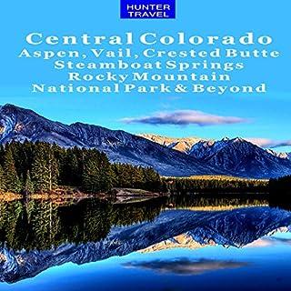 Couverture de Central Colorado: Aspen, Vail, Crested Butte, Steamboat Springs, Rocky Mountain National Park & Beyond